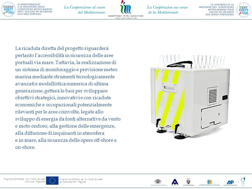 Programa cofinanziato con il Fondo Europeo di Sviluppo Regionale Programme cofinancé par le il Fonds Européen de Devéloppement Régional La ricaduta diretta del progetto riguarderà pertanto l'accessibilità in sicurezza delle aree portuali via mare.