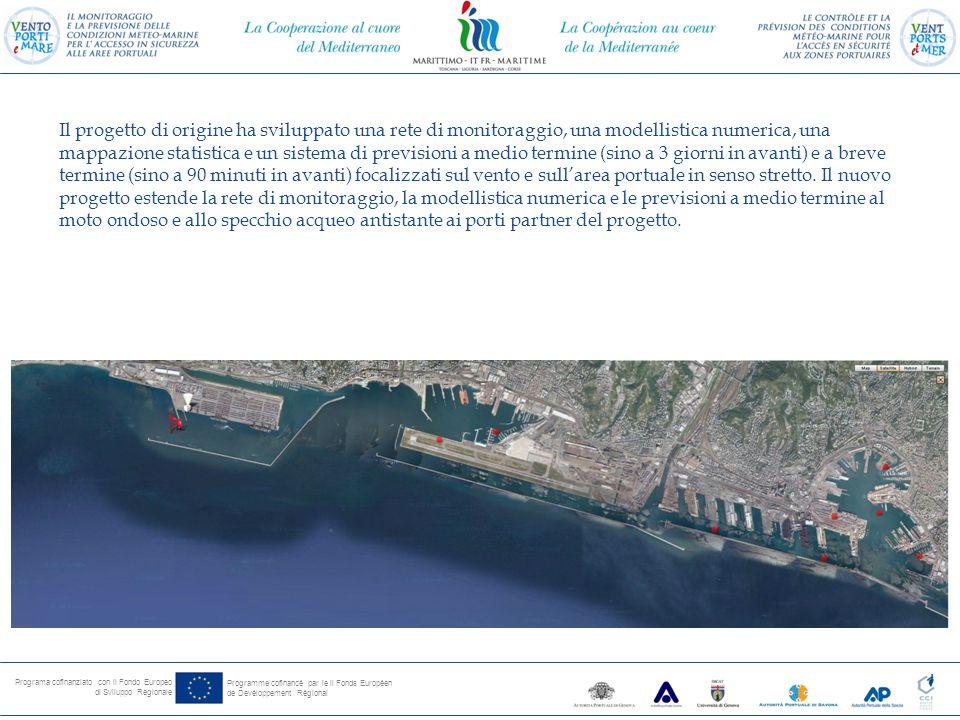 Programa cofinanziato con il Fondo Europeo di Sviluppo Regionale Programme cofinancé par le il Fonds Européen de Devéloppement Régional Il potenziamento della rete di monitoraggio locale messa in opera per Vento e Porti ha l'obiettivo di acquisire, sempre in tempo reale, una gamma più ampia di dati meteo-marini.