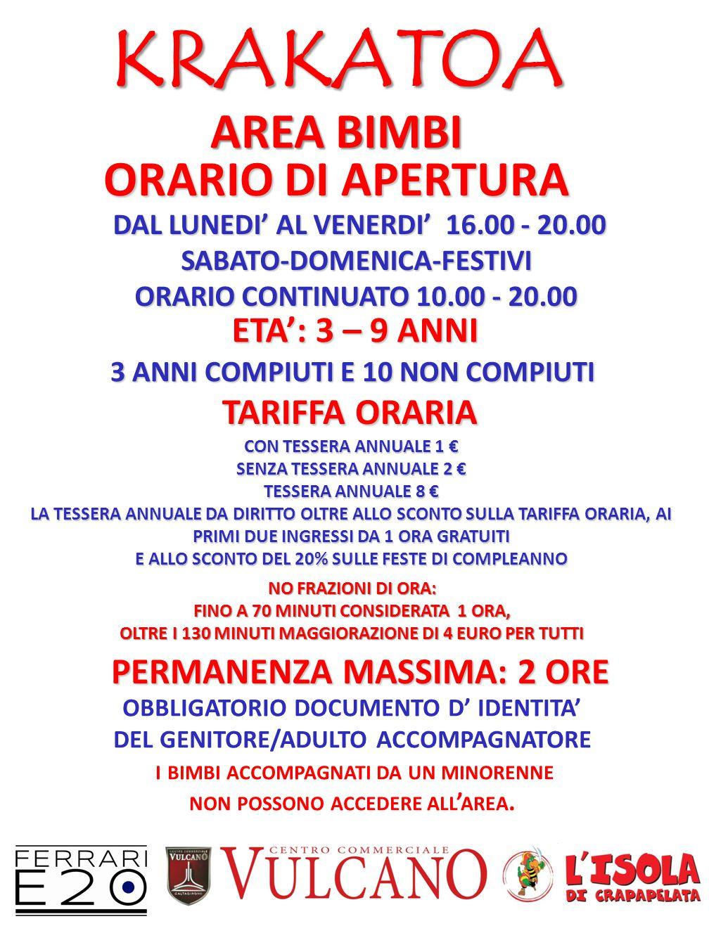 KRAKATOA AREA BIMBI ORARIO DI APERTURA DAL LUNEDI' AL VENERDI' 16.00 - 20.00 DAL LUNEDI' AL VENERDI' 16.00 - 20.00SABATO-DOMENICA-FESTIVI ORARIO CONTI
