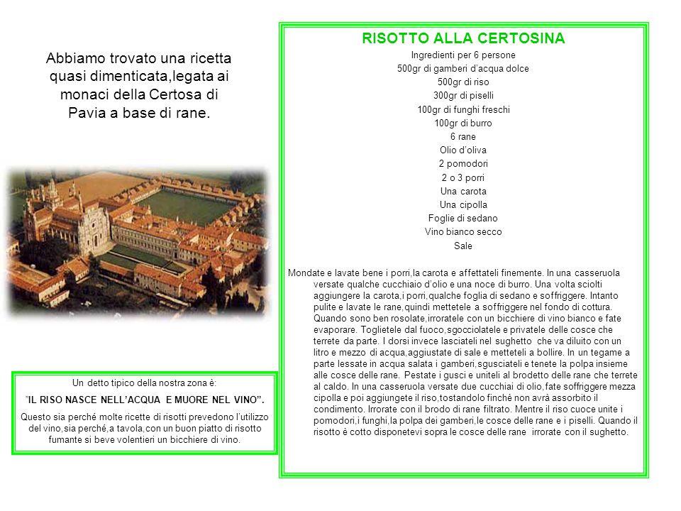 Abbiamo trovato una ricetta quasi dimenticata,legata ai monaci della Certosa di Pavia a base di rane. RISOTTO ALLA CERTOSINA Ingredienti per 6 persone