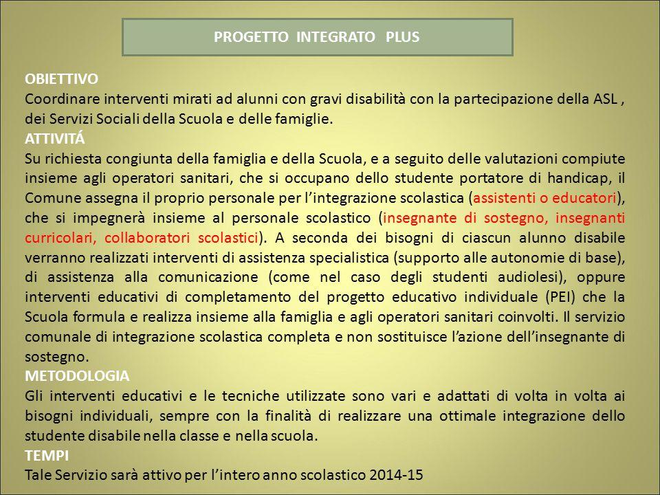 PROGETTO INTEGRATO PLUS OBIETTIVO Coordinare interventi mirati ad alunni con gravi disabilità con la partecipazione della ASL, dei Servizi Sociali del