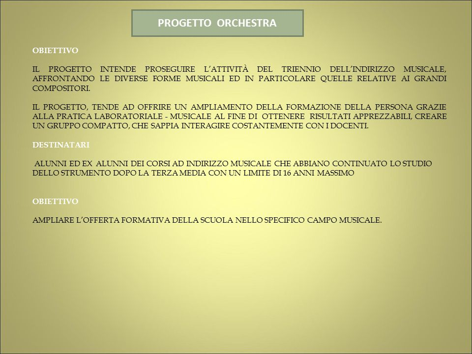 PROGETTO ORCHESTRA OBIETTIVO IL PROGETTO INTENDE PROSEGUIRE L'ATTIVITÀ DEL TRIENNIO DELL'INDIRIZZO MUSICALE, AFFRONTANDO LE DIVERSE FORME MUSICALI ED IN PARTICOLARE QUELLE RELATIVE AI GRANDI COMPOSITORI.