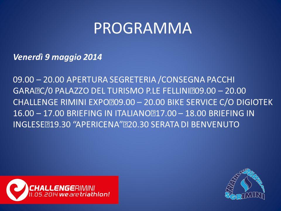 Venerdì 9 maggio 2014 09.00 – 20.00 APERTURA SEGRETERIA /CONSEGNA PACCHI GARA C/0 PALAZZO DEL TURISMO P.LE FELLINI 09.00 – 20.00 CHALLENGE RIMINI EXPO 09.00 – 20.00 BIKE SERVICE C/O DIGIOTEK 16.00 – 17.00 BRIEFING IN ITALIANO 17.00 – 18.00 BRIEFING IN INGLESE 19.30 APERICENA 20.30 SERATA DI BENVENUTO PROGRAMMA