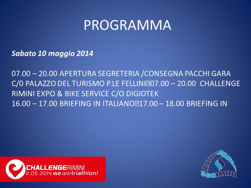 Sabato 10 maggio 2014 07.00 – 20.00 APERTURA SEGRETERIA /CONSEGNA PACCHI GARA C/0 PALAZZO DEL TURISMO P.LE FELLINI 07.00 – 20.00 CHALLENGE RIMINI EXPO & BIKE SERVICE C/O DIGIOTEK PROGRAMMA