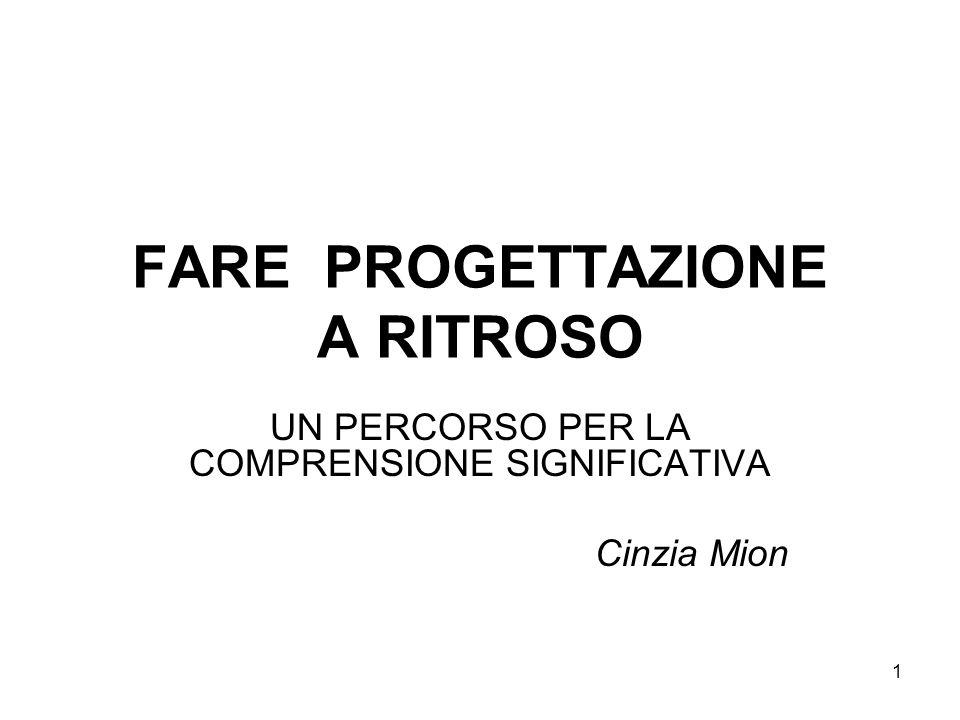 1 FARE PROGETTAZIONE A RITROSO UN PERCORSO PER LA COMPRENSIONE SIGNIFICATIVA Cinzia Mion