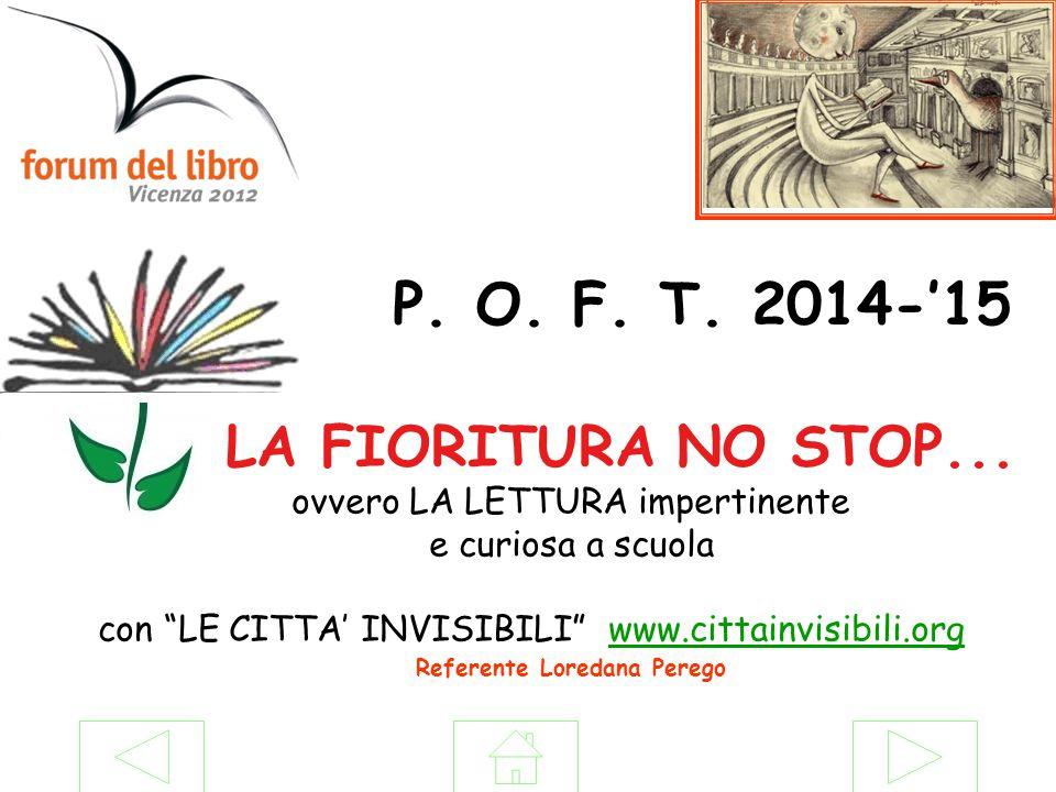 """P. O. F. T. 2014-'15 LA FIORITURA NO STOP... ovvero LA LETTURA impertinente e curiosa a scuola con """"LE CITTA' INVISIBILI"""" www.cittainvisibili.orgwww.c"""