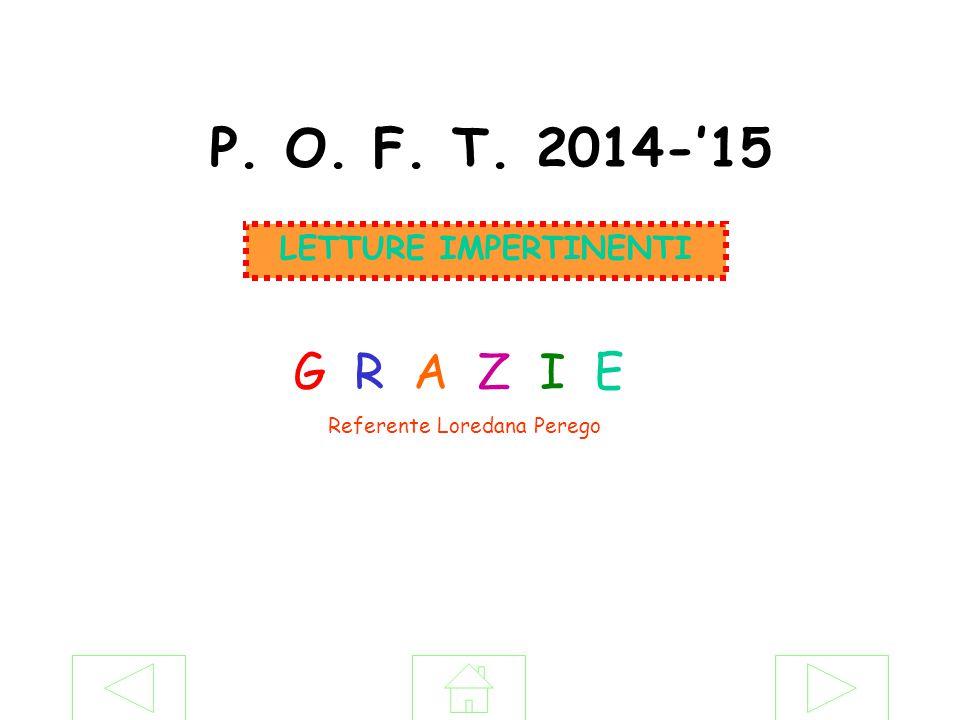 P. O. F. T. 2014-'15 LETTURE IMPERTINENTI G R A Z I E Referente Loredana Perego