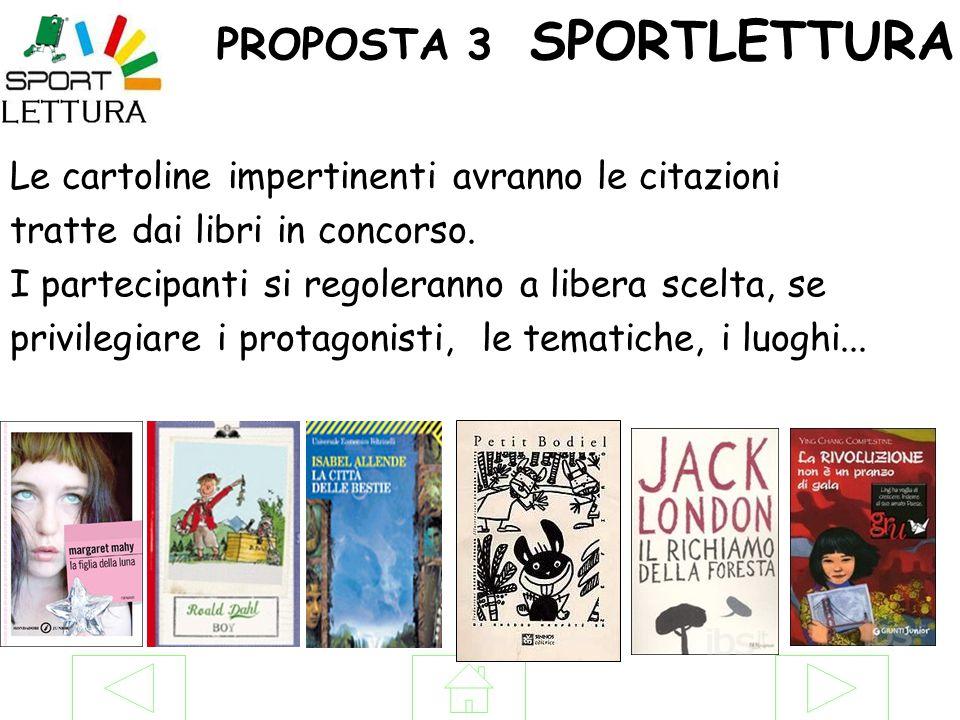 PROPOSTA 3 SPORTLETTURA Le cartoline impertinenti avranno le citazioni tratte dai libri in concorso. I partecipanti si regoleranno a libera scelta, se