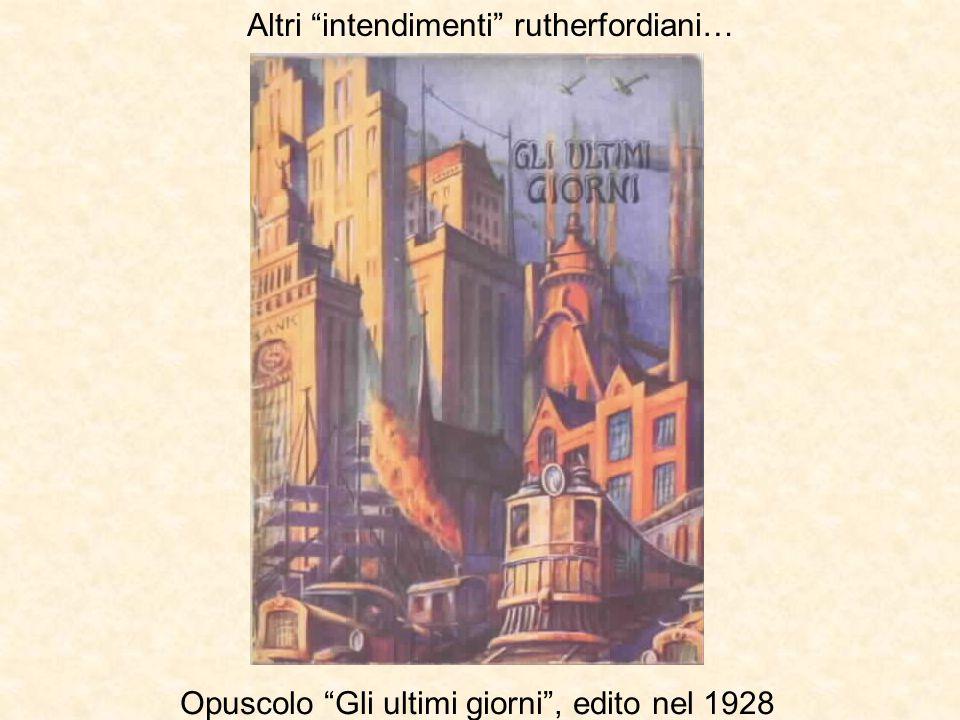 """Altri """"intendimenti"""" rutherfordiani… Opuscolo """"Gli ultimi giorni"""", edito nel 1928"""