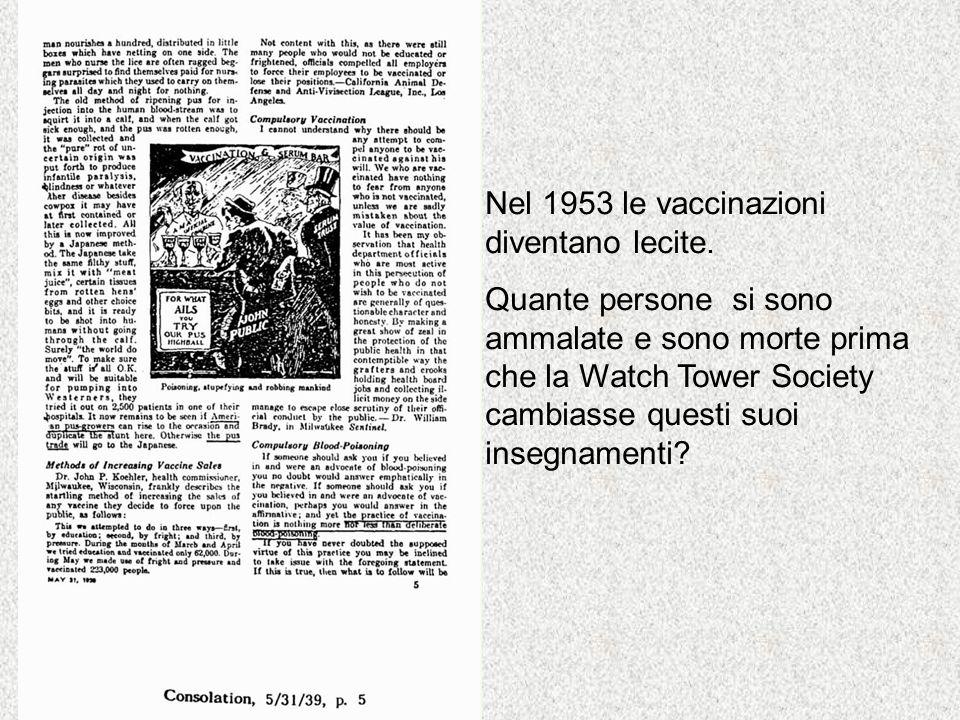 Nel 1953 le vaccinazioni diventano lecite. Quante persone si sono ammalate e sono morte prima che la Watch Tower Society cambiasse questi suoi insegna