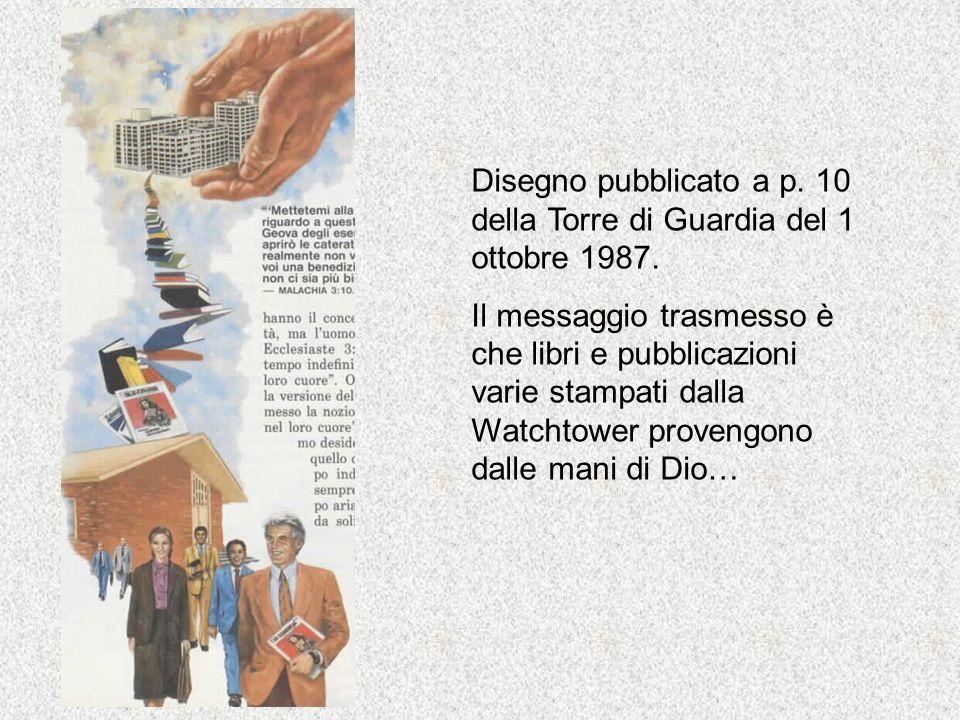 Disegno pubblicato a p. 10 della Torre di Guardia del 1 ottobre 1987. Il messaggio trasmesso è che libri e pubblicazioni varie stampati dalla Watchtow