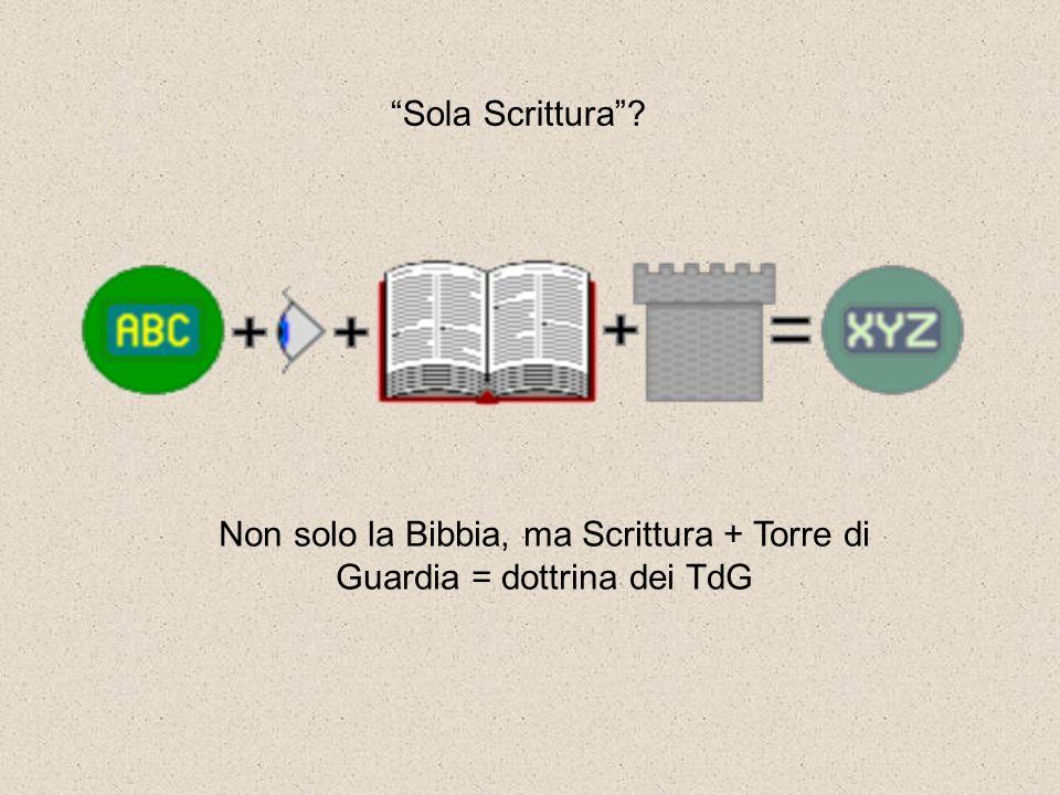 """Non solo la Bibbia, ma Scrittura + Torre di Guardia = dottrina dei TdG """"Sola Scrittura""""?"""
