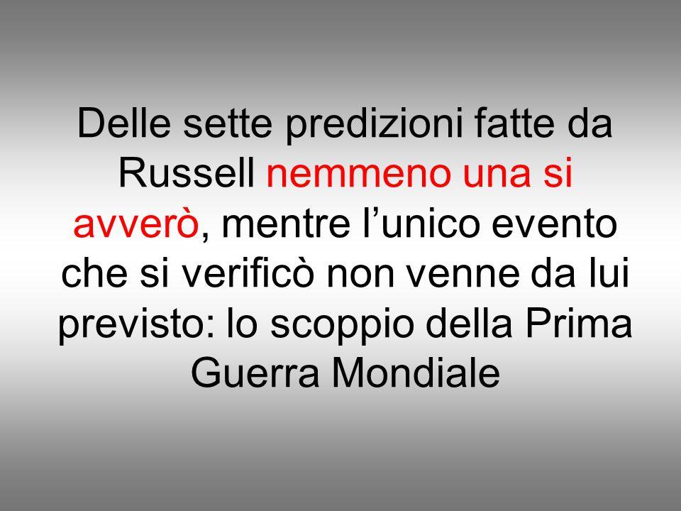 Delle sette predizioni fatte da Russell nemmeno una si avverò, mentre l'unico evento che si verificò non venne da lui previsto: lo scoppio della Prima