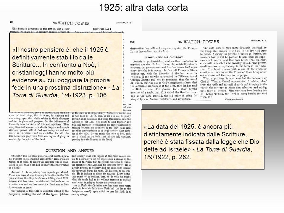 1925: altra data certa «Il nostro pensiero è, che il 1925 è definitivamente stabilito dalle Scritture... In confronto a Noè, i cristiani oggi hanno mo