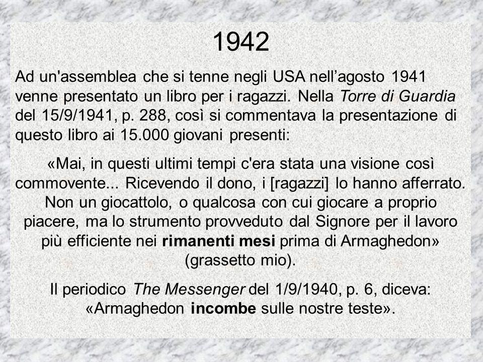 1942 Ad un'assemblea che si tenne negli USA nell'agosto 1941 venne presentato un libro per i ragazzi. Nella Torre di Guardia del 15/9/1941, p. 288, co