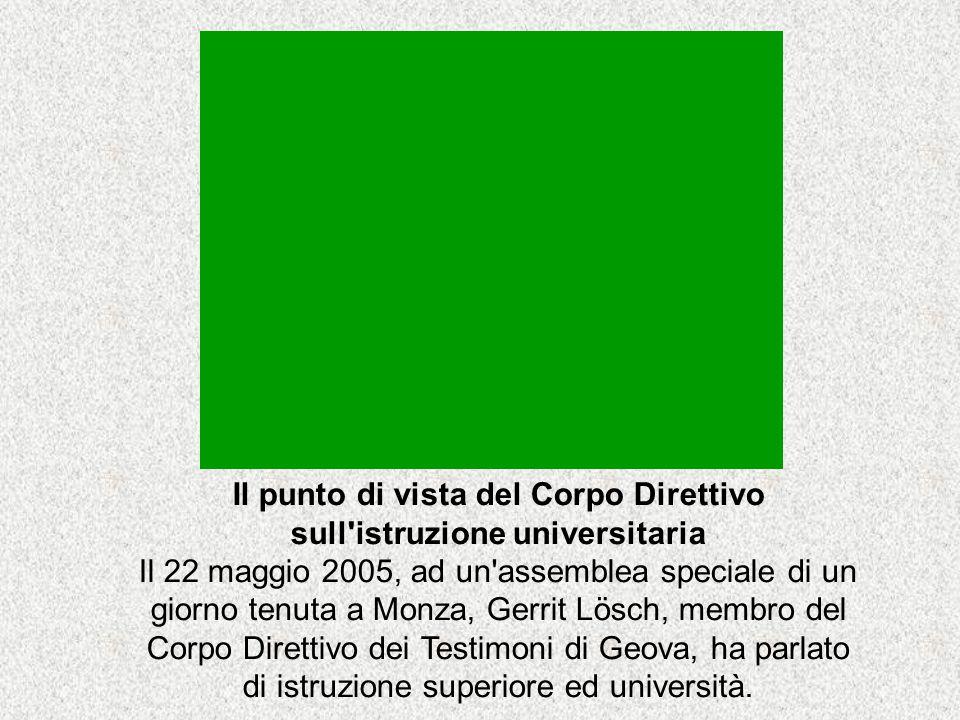 Il punto di vista del Corpo Direttivo sull'istruzione universitaria Il 22 maggio 2005, ad un'assemblea speciale di un giorno tenuta a Monza, Gerrit Lö