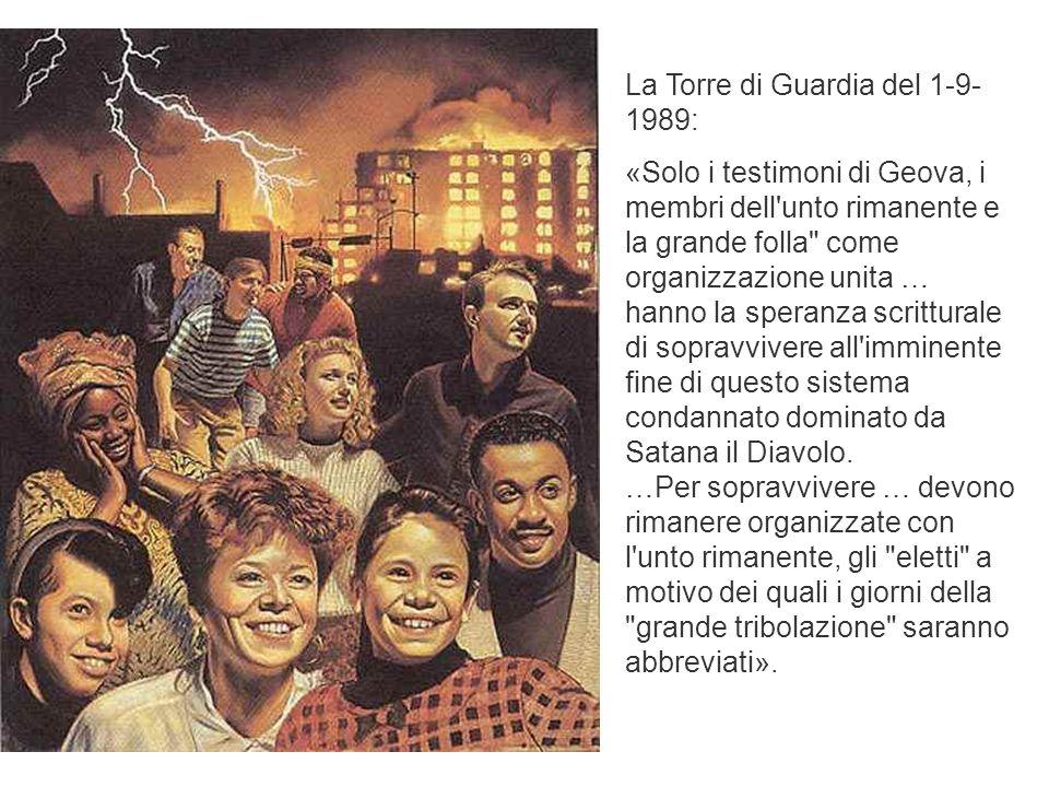 29/03/201572 La Torre di Guardia del 1-9- 1989: «Solo i testimoni di Geova, i membri dell'unto rimanente e la grande folla