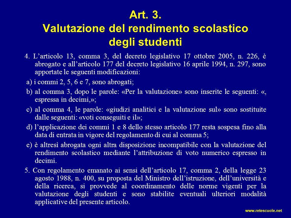 Art. 3. Valutazione del rendimento scolastico degli studenti 4. L'articolo 13, comma 3, del decreto legislativo 17 ottobre 2005, n. 226, è abrogato e