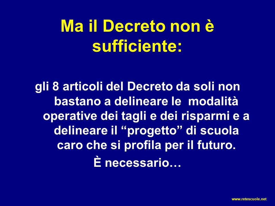 Ma il Decreto non è sufficiente: gli 8 articoli del Decreto da soli non bastano a delineare le modalità operative dei tagli e dei risparmi e a delinea