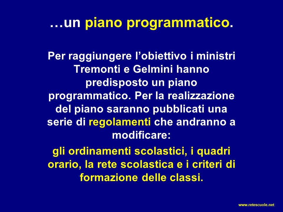…un piano programmatico. Per raggiungere l'obiettivo i ministri Tremonti e Gelmini hanno predisposto un piano programmatico. Per la realizzazione del