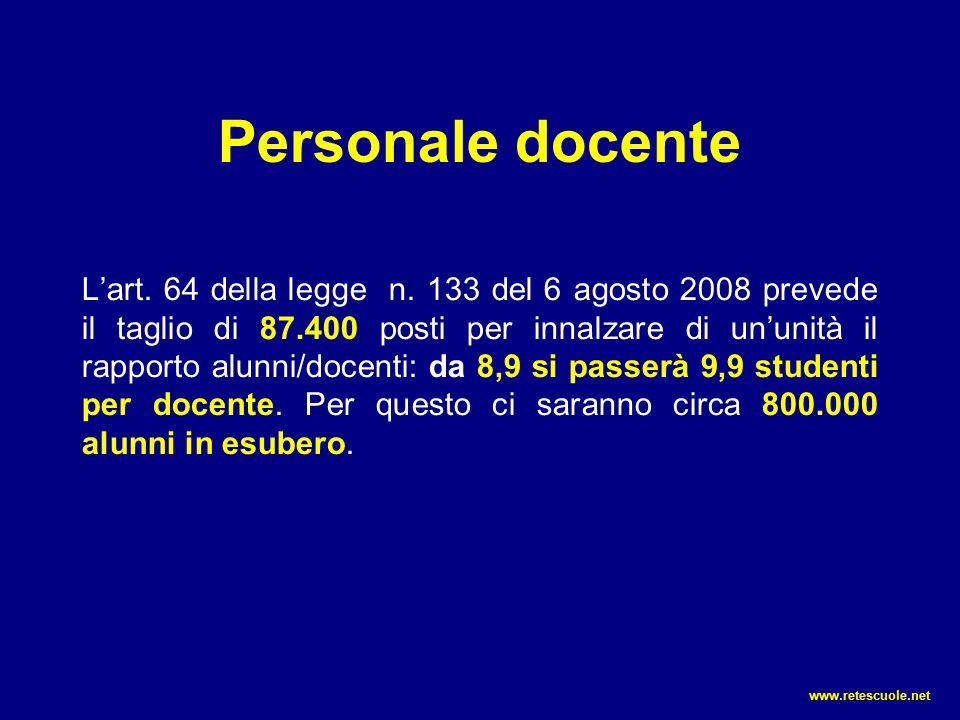 Personale docente L'art. 64 della legge n. 133 del 6 agosto 2008 prevede il taglio di 87.400 posti per innalzare di un'unità il rapporto alunni/docent
