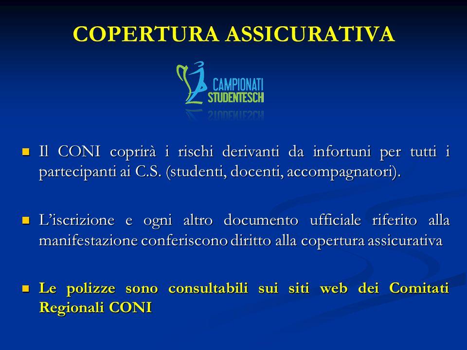 COPERTURA ASSICURATIVA Il CONI coprirà i rischi derivanti da infortuni per tutti i partecipanti ai C.S.