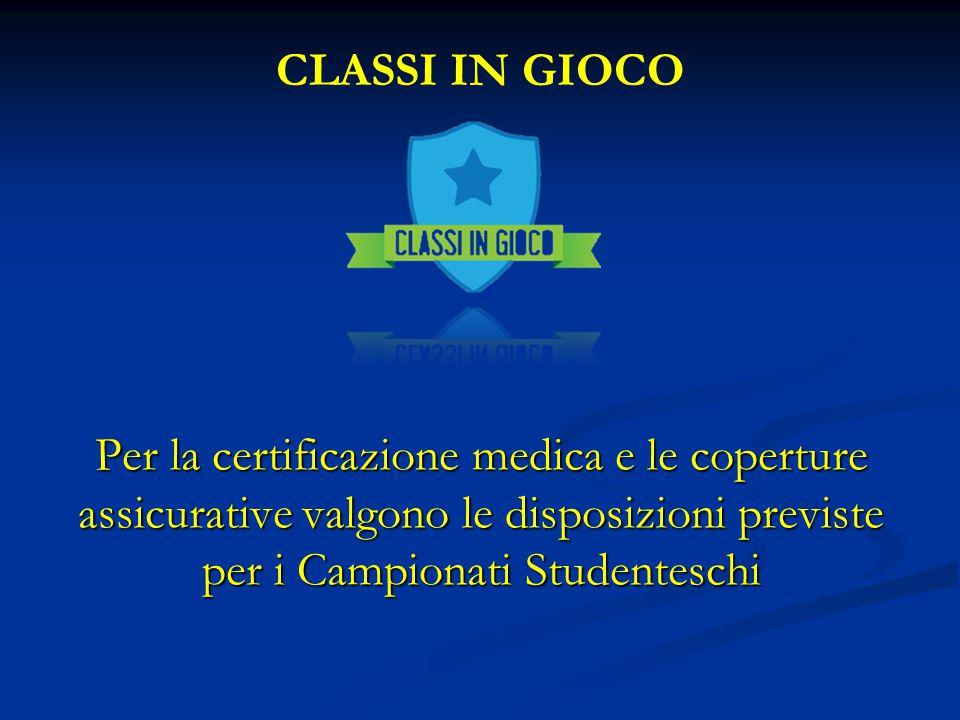CLASSI IN GIOCO Per la certificazione medica e le coperture assicurative valgono le disposizioni previste per i Campionati Studenteschi