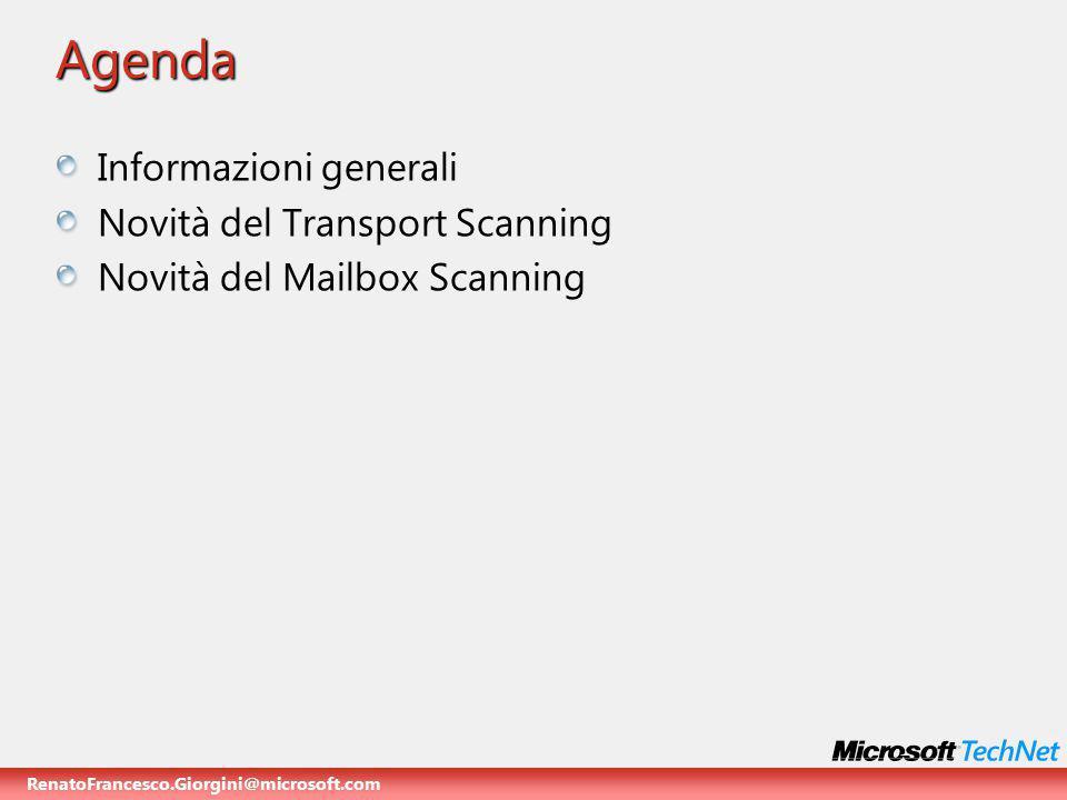 RenatoFrancesco.Giorgini@microsoft.com Informazioni generali Novità del Transport Scanning Novità del Mailbox Scanning Agenda