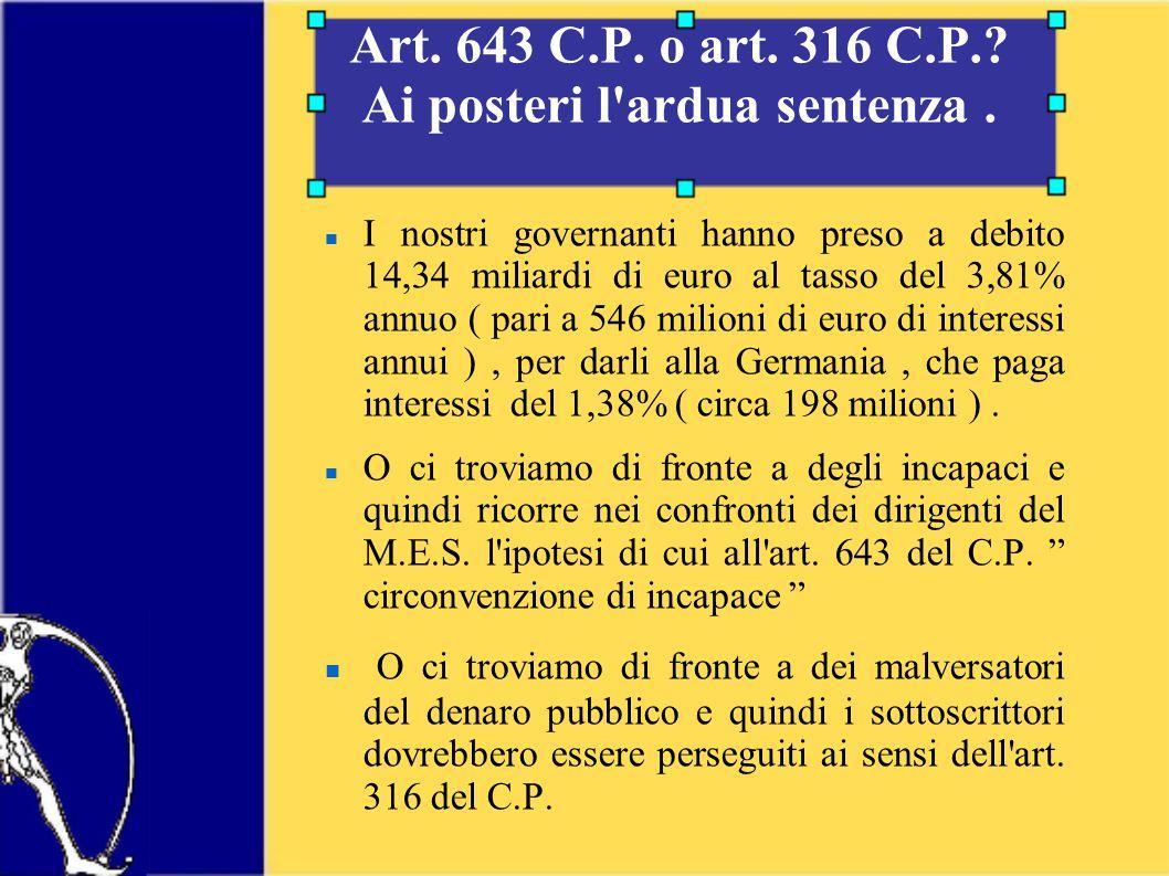 Art. 643 C.P. o art. 316 C.P.. Ai posteri l ardua sentenza.