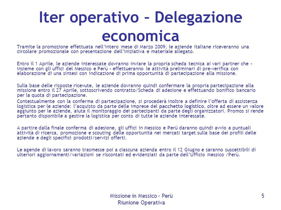 Missione in Messico - Perù Riunione Operativa 5 Iter operativo – Delegazione economica Tramite la promozione effettuata nell'intero mese di Marzo 2009, le aziende italiane riceveranno una circolare promozionale con presentazione dell'iniziativa e materiale allegato.
