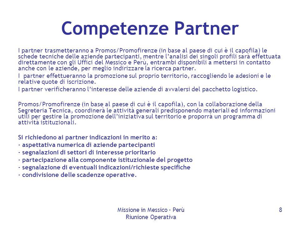 Missione in Messico - Perù Riunione Operativa 8 Competenze Partner I partner trasmetteranno a Promos/Promofirenze (in base al paese di cui è il capofi