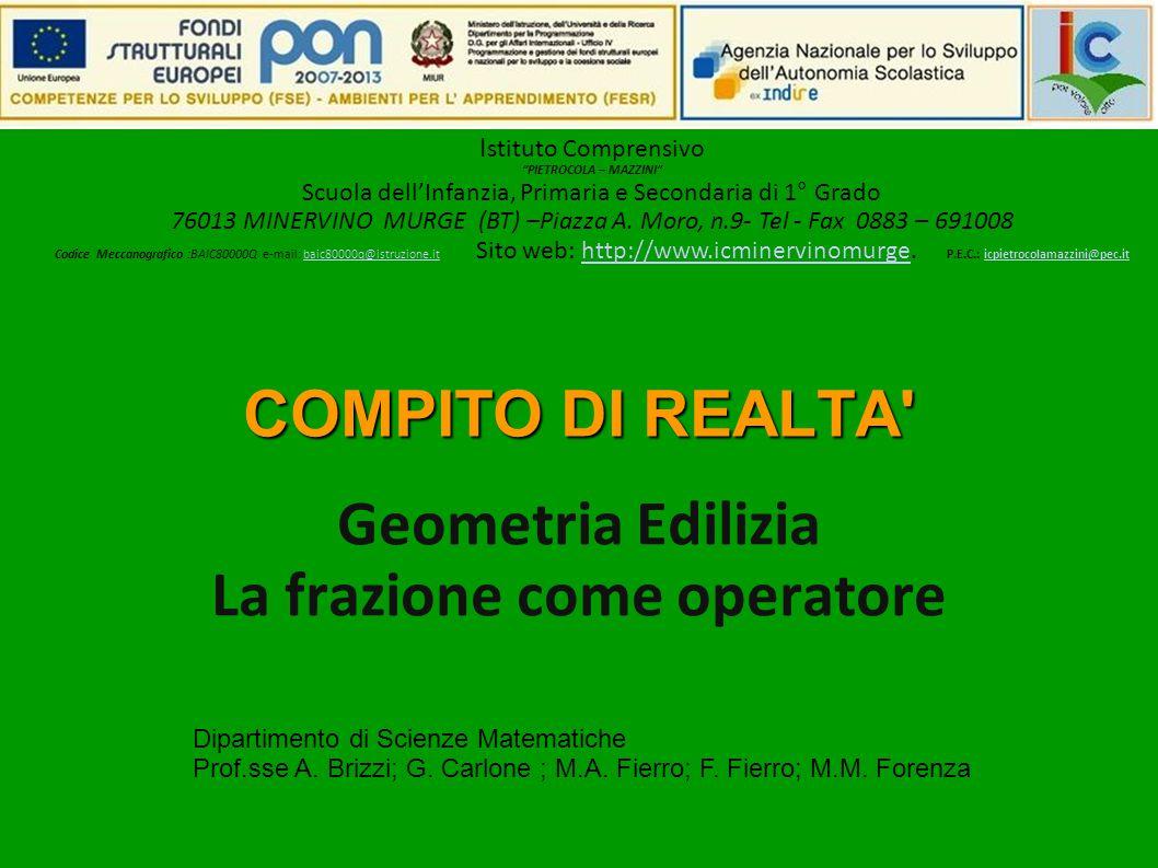 COMPITO DI REALTA Geometria Edilizia La frazione come operatore Dipartimento di Scienze Matematiche Prof.sse A.