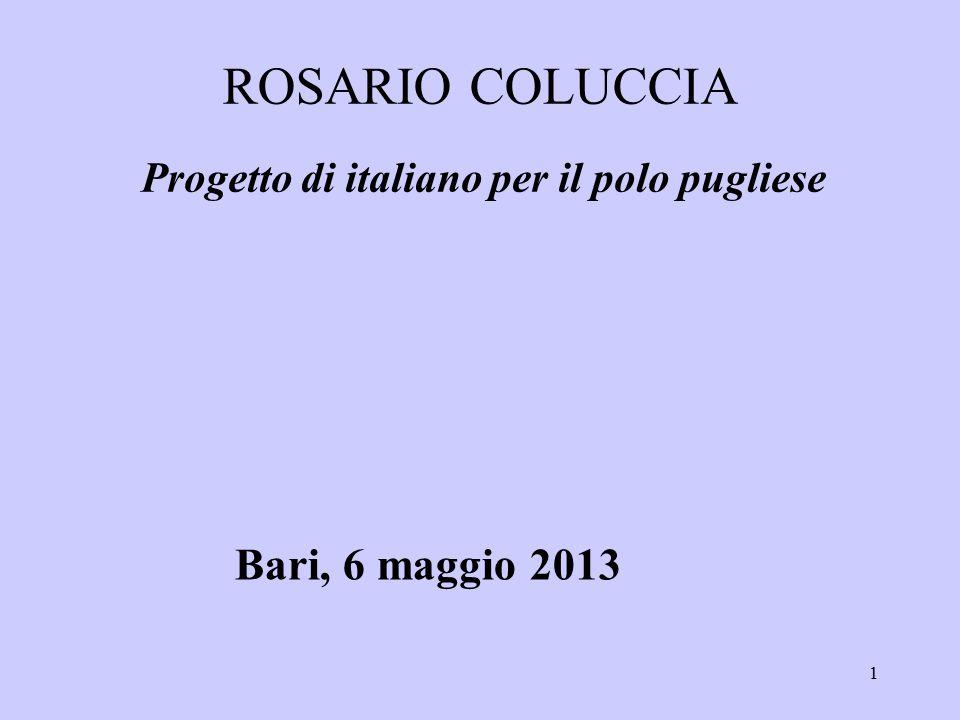 1 Progetto di italiano per il polo pugliese ROSARIO COLUCCIA Bari, 6 maggio 2013