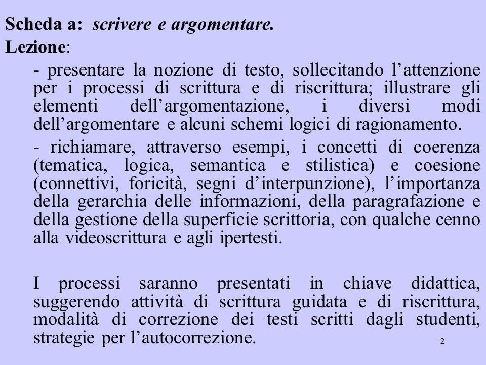 3 Laboratorio articolato in tre fasi: lettura e commento di brevi testi argomentativi (tratti da riviste o enciclopedie), con attenzione per l'organizzazione testuale, i connettivi, ecc.