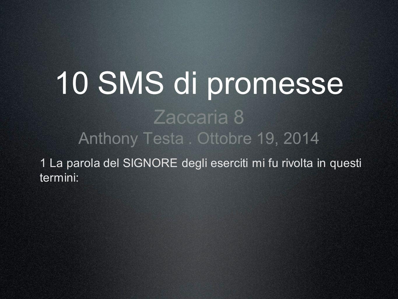 10 SMS di promesse Zaccaria 8 Anthony Testa. Ottobre 19, 2014 1 La parola del SIGNORE degli eserciti mi fu rivolta in questi termini: