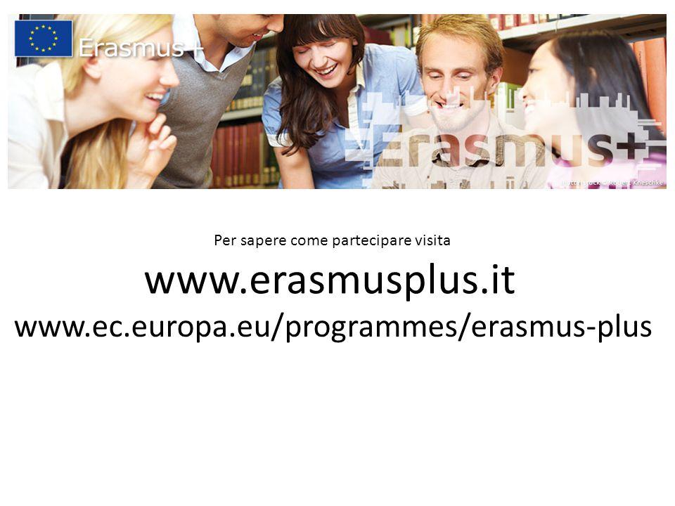 www.erasmusplus.it Per sapere come partecipare visita www.ec.europa.eu/programmes/erasmus-plus
