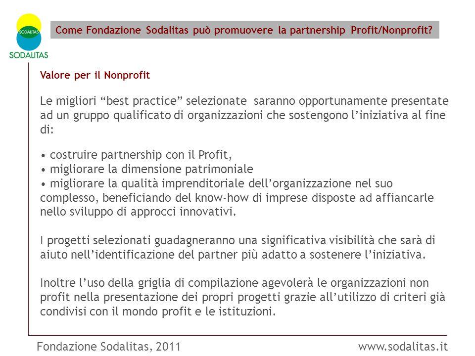 Fondazione Sodalitas, 2011 www.sodalitas.it Come Fondazione Sodalitas può promuovere la partnership Profit/Nonprofit? Valore per il Nonprofit Le migli