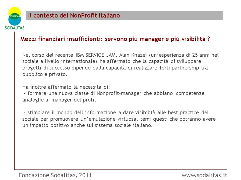 Fondazione Sodalitas, 2011 www.sodalitas.it Il contesto del NonProfit italiano Mezzi finanziari insufficienti: servono più manager e più visibilità .
