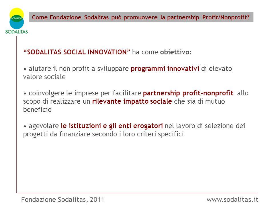 """Fondazione Sodalitas, 2011 www.sodalitas.it Come Fondazione Sodalitas può promuovere la partnership Profit/Nonprofit? """"SODALITAS SOCIAL INNOVATION"""" ha"""