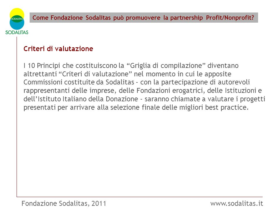 Fondazione Sodalitas, 2011 www.sodalitas.it Come Fondazione Sodalitas può promuovere la partnership Profit/Nonprofit? Criteri di valutazione I 10 Prin
