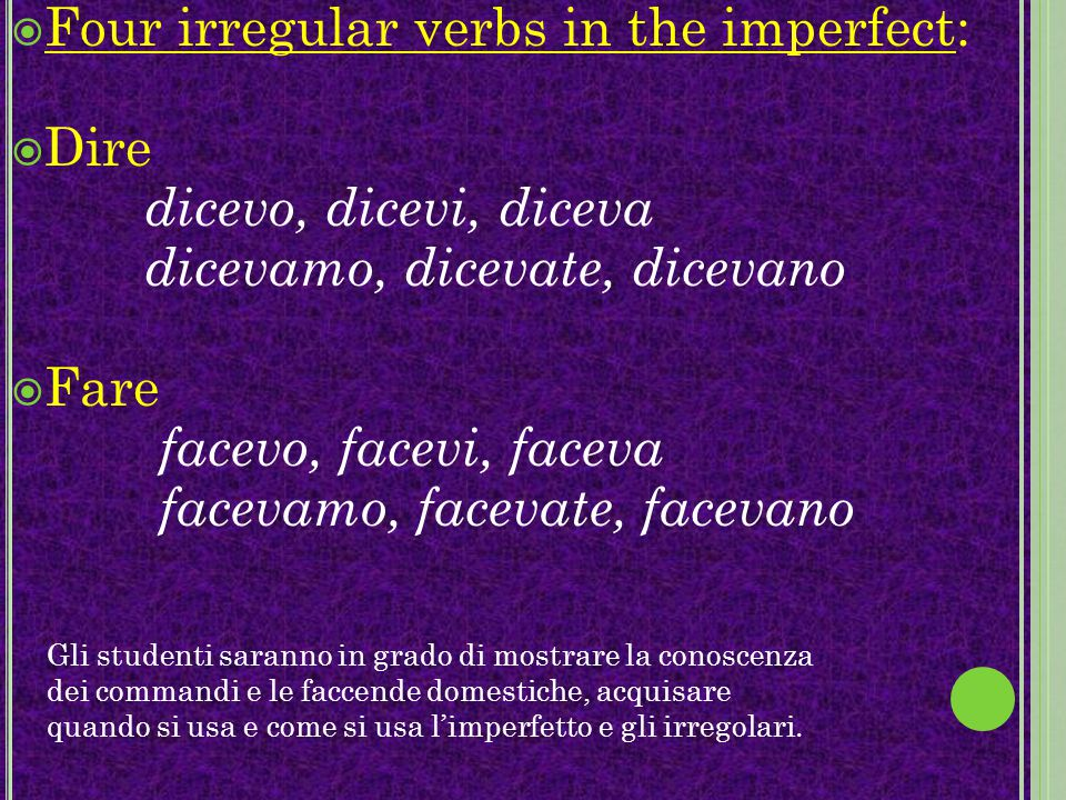 FFour irregular verbs in the imperfect: DDire dicevo, dicevi, diceva dicevamo, dicevate, dicevano FFare facevo, facevi, faceva facevamo, facevate, facevano