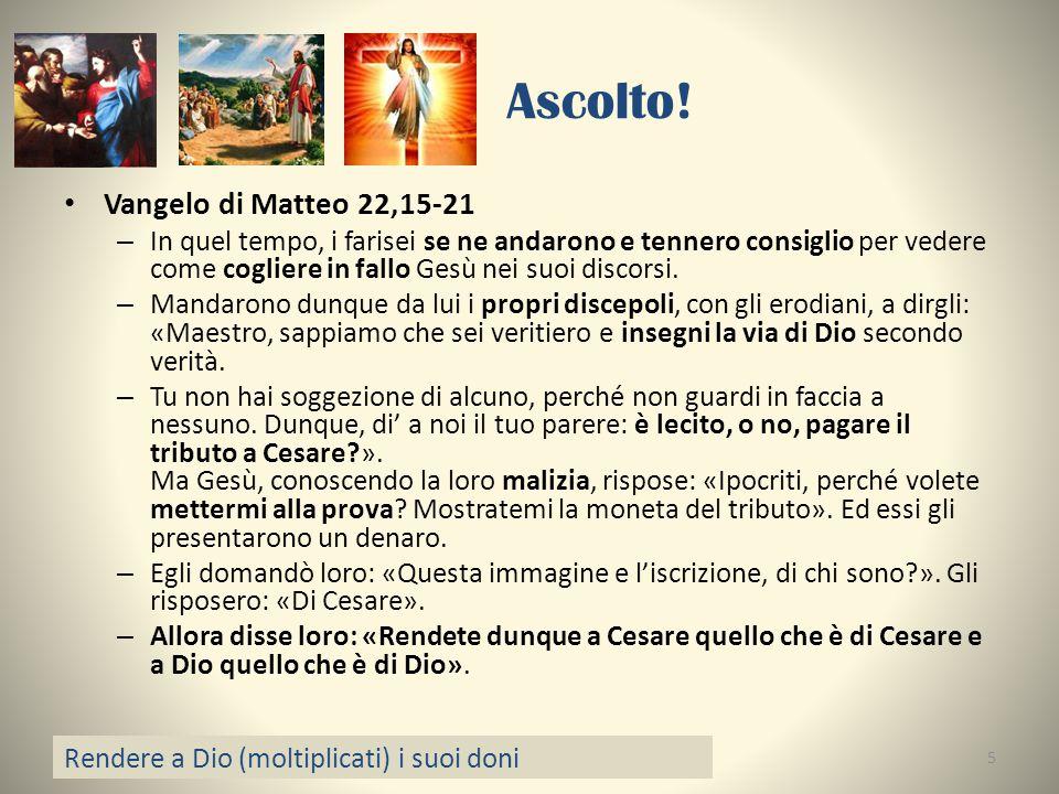 Ascolto! Vangelo di Matteo 22,15-21 – In quel tempo, i farisei se ne andarono e tennero consiglio per vedere come cogliere in fallo Gesù nei suoi disc
