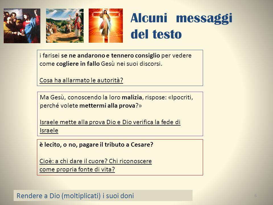 Alcuni messaggi del testo Rendere a Dio (moltiplicati) i suoi doni 6 i farisei se ne andarono e tennero consiglio per vedere come cogliere in fallo Ge