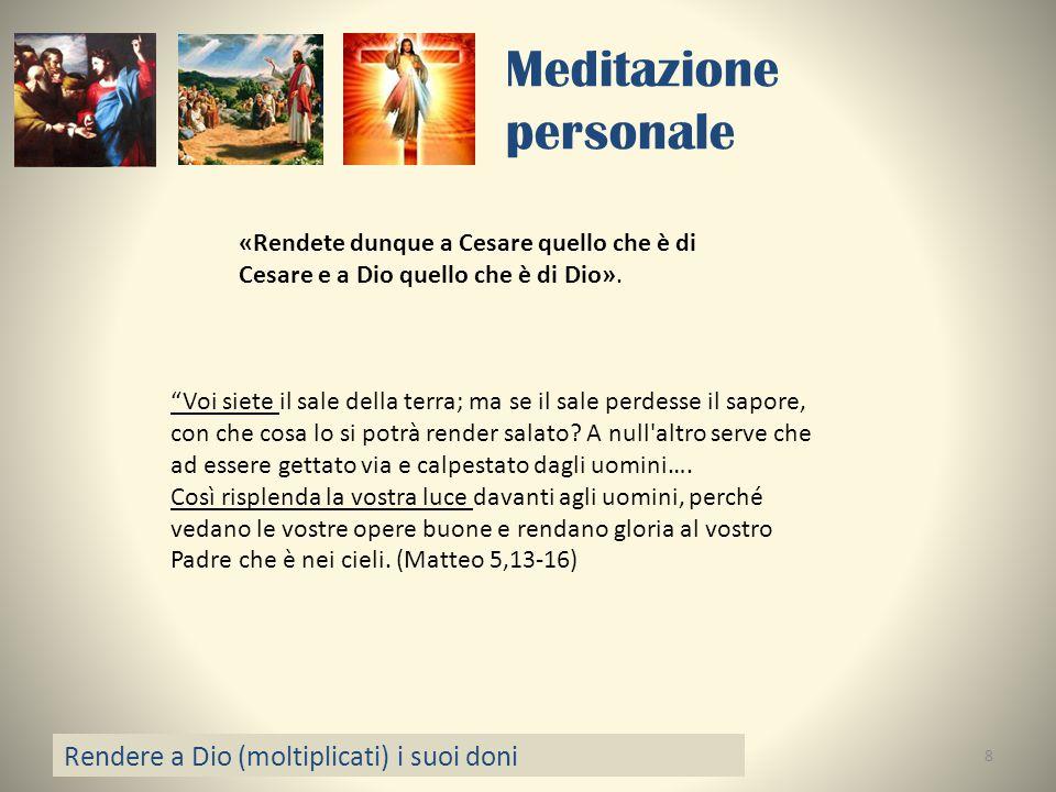 """Meditazione personale Rendere a Dio (moltiplicati) i suoi doni 8 «Rendete dunque a Cesare quello che è di Cesare e a Dio quello che è di Dio». """"Voi si"""