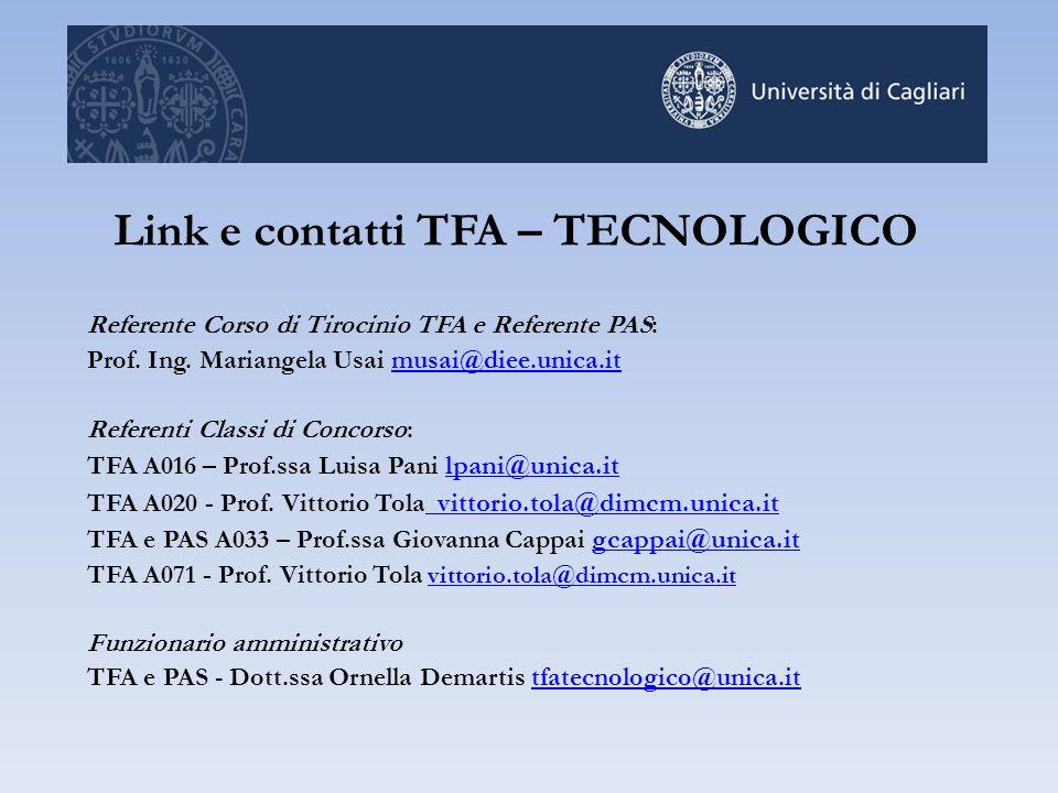 Link e contatti TFA – TECNOLOGICO Referente Corso di Tirocinio TFA e Referente PAS: Prof. Ing. Mariangela Usai musai@diee.unica.itmusai@diee.unica.it
