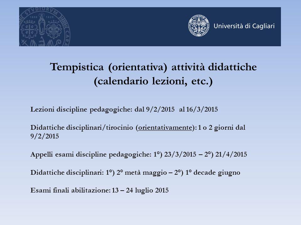 Tempistica (orientativa) attività didattiche (calendario lezioni, etc.) Lezioni discipline pedagogiche: dal 9/2/2015 al 16/3/2015 Didattiche disciplin