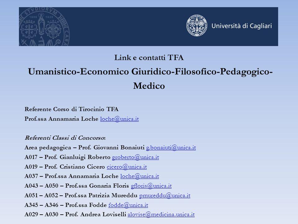 Link e contatti TFA Umanistico-Economico Giuridico-Filosofico-Pedagogico- Medico Referente Corso di Tirocinio TFA Prof.ssa Annamaria Loche loche@unica