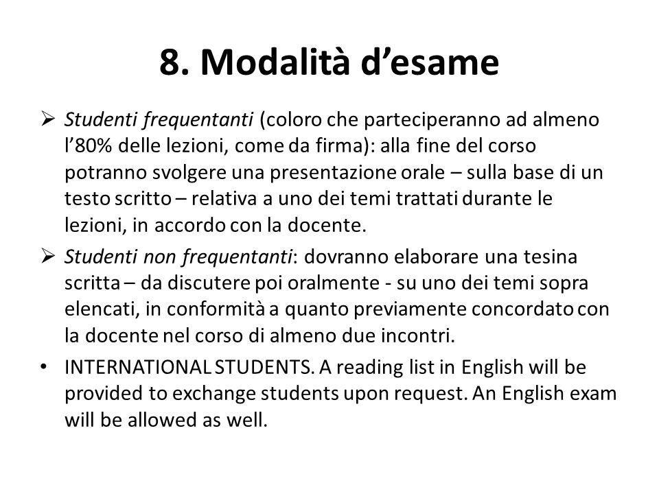 8. Modalità d'esame  Studenti frequentanti (coloro che parteciperanno ad almeno l'80% delle lezioni, come da firma): alla fine del corso potranno svo