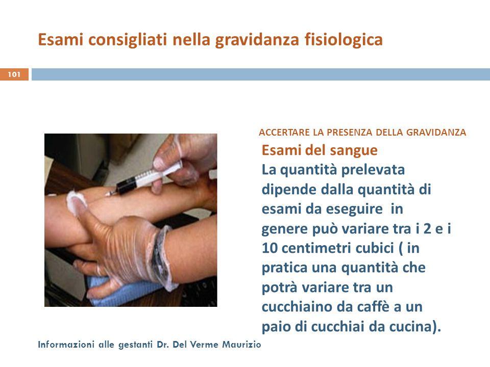 101 Informazioni alle gestanti Dr. Del Verme Maurizio ACCERTARE LA PRESENZA DELLA GRAVIDANZA Esami del sangue La quantità prelevata dipende dalla quan