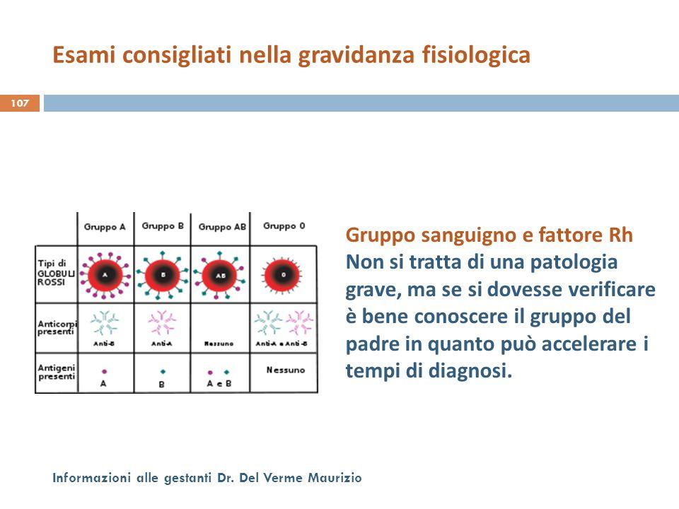 107 Informazioni alle gestanti Dr. Del Verme Maurizio Gruppo sanguigno e fattore Rh Non si tratta di una patologia grave, ma se si dovesse verificare